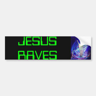 jesus rave, JESUS RAVES Bumper Sticker