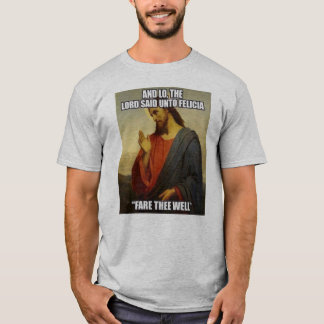 JESUS SAID BYE FELECIA T-Shirt