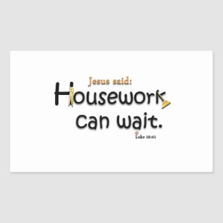 Jesus Said Housework Can Wait Sticker
