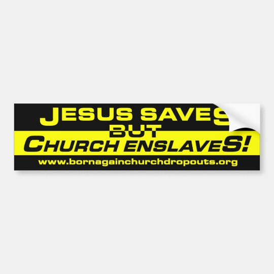 Jesus Saves but Church Enslaves! bumper sticker
