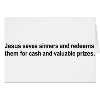 Jesus saves sinners and redeems them for....... card