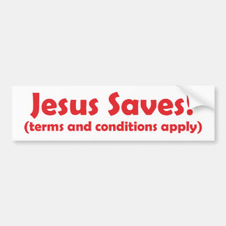 Jesus Saves - terms and conditions apply Car Bumper Sticker