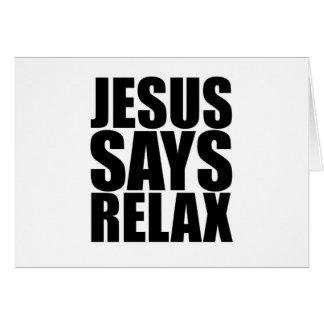 Jesus Says Relax Greeting Card