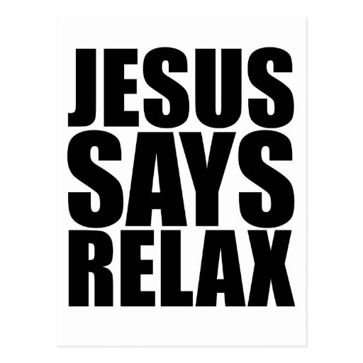 Jesus Says Relax Post Card