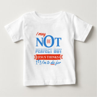 Jesus thinks I'm to die for Baby T-Shirt