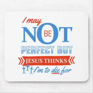 Jesus thinks I'm to die for Mouse Pad
