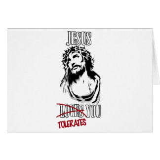 Jesus Tolerates You Card
