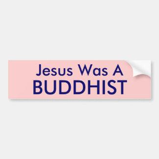 Jesus Was A , BUDDHIST Bumper Sticker