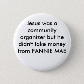 Jesus was a community organizer but he didn't t... 2 inch round button
