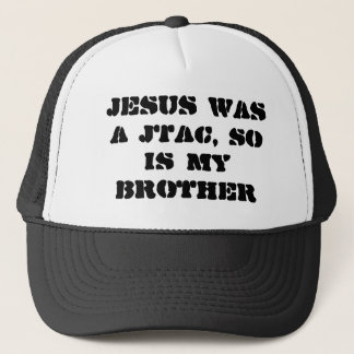 Jesus was a JTAC, so is my brother Trucker Hat