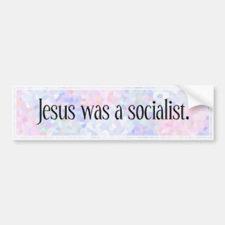 Jesus was a socialist: bumper sticker