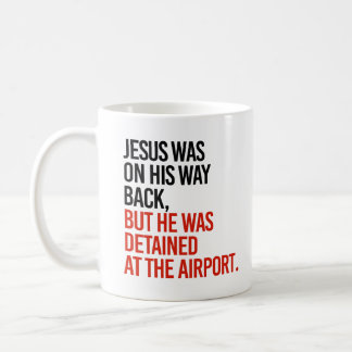 Jesus was on his way back, but was detained at the coffee mug