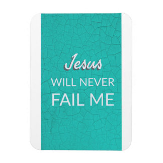 Jesus Will Never Fail Me - Magnet