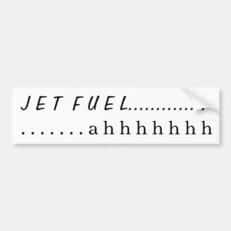 Jet Fuel....ahhhh Bumper Sticker