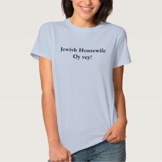 Jewish Housewife Oy Vey!: Funny T Shirts