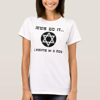 Jews do it... 8 nights in a row. T-Shirt