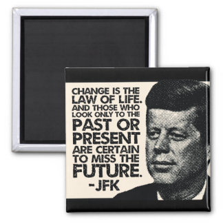 JFK  'Change is the law of life' Quote Magnet
