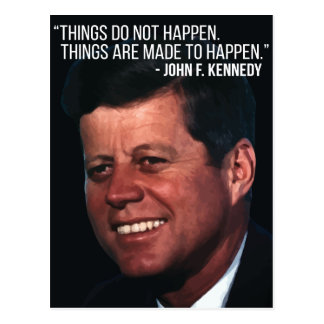 JFK 'Things are made to happen' quote postcard