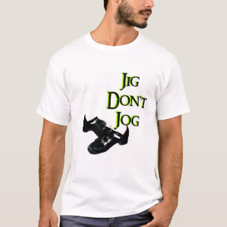 Jig- Don't Jog T-Shirt
