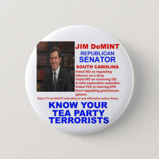 Jim DeMint - Tea Party Terrorist -South Carolina 2 Inch Round Button