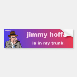 jimmy hoffa is in my trunk bumper sticker