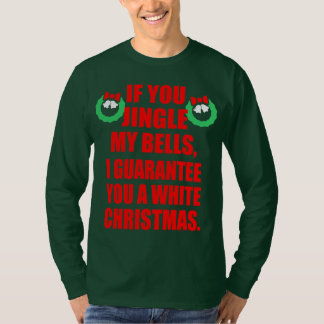 Jingle My Bells I Guarantee You A White Christmas T-Shirt