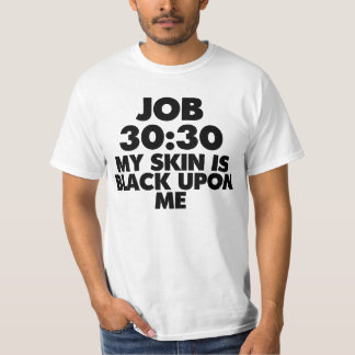JOB 30:30 MY SKIN IS BLACK UPON ME T-Shirt (Black)