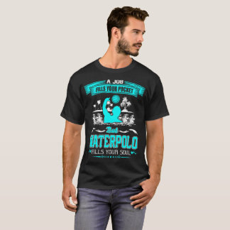 Job Fills Your Pocket Waterpolo Fills Your Soul T-Shirt