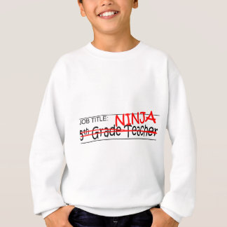 JOB TITLE NINJA 5TH GRADE SWEATSHIRT