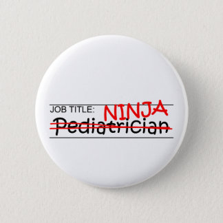 Job Title Ninja - Pediatrician 2 Inch Round Button