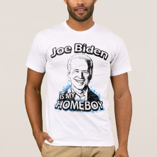 Joe Biden is my homeboy t-shirts