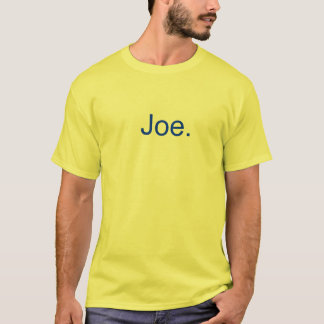 Joe. T-Shirt