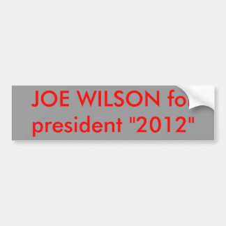 "JOE WILSON for president ""2012"" Bumper Sticker"
