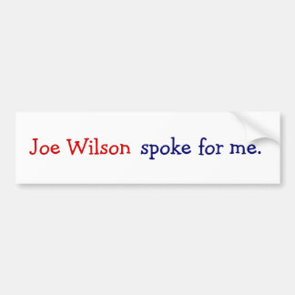 Joe Wilson spoke for me. Bumper Sticker