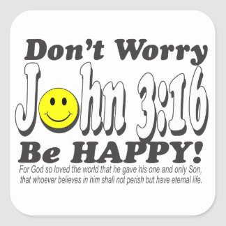 John 3:16 - Don't worry be happy! Square Sticker
