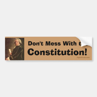 """John Adams """"Don't Mess with the Constitution"""" Bumper Sticker"""