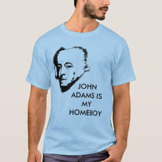 John Adams is my Homeboy T-Shirt