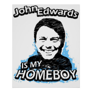 John Edwards is my homeboy Poster
