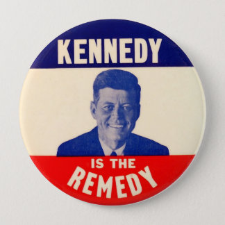 (John F.) Kennedy is the Remedy 4 Inch Round Button