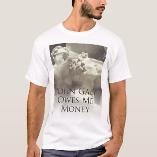 John Galt Owes Me Money T-Shirt