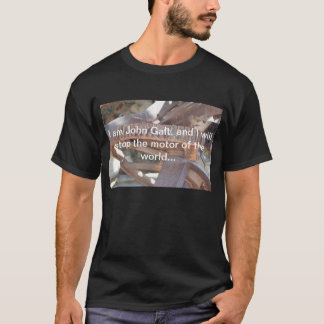 John Galt stopping the motor of the world T-Shirt