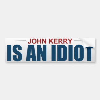 John Kerry Is An Idiot Bumper Sticker