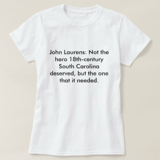 John Laurens: Not the Hero SC Deserved T-Shirt