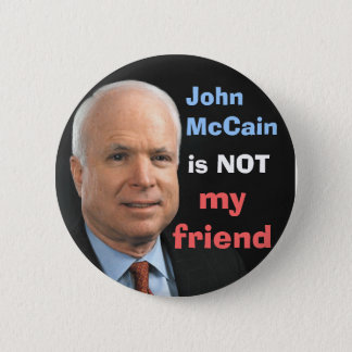John McCain is NOT my friend 2 Inch Round Button