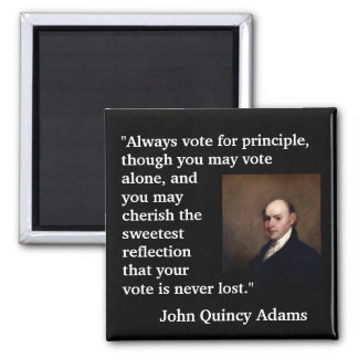 "John Quincy Adams Quote ""Always vote for..."" Magnet"