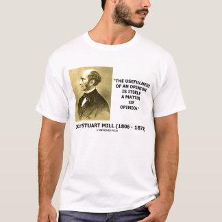John Stuart Mill Usefulness Of An Opinion Quote T-Shirt