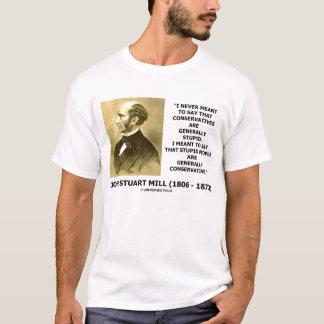 John Stuart Mills Stupid People Conservative Quote T-Shirt