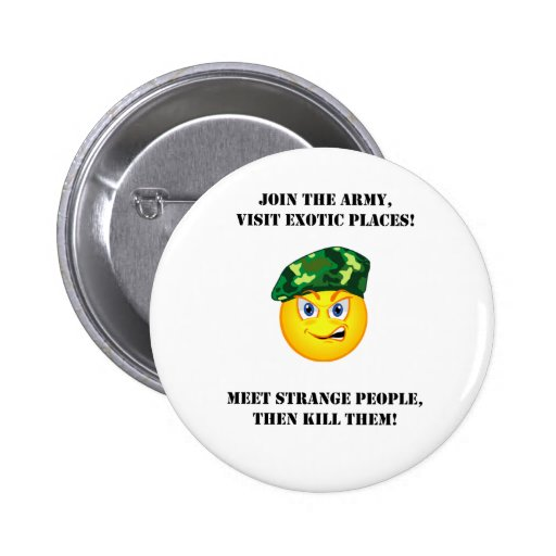 Join The Army Meet Exotic People The Kill Them Button