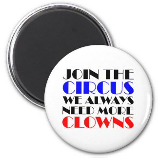 Join the circus we always need more clowns 2 inch round magnet