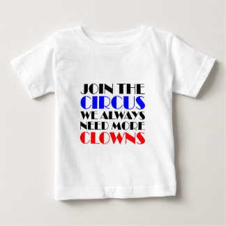 Join the circus we always need more clowns baby T-Shirt